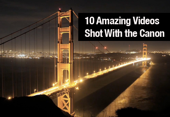 10 Amazing Videos Shot With the Canon